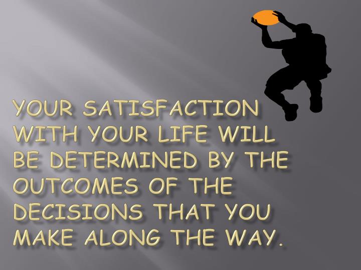Your satisfaction with your life will