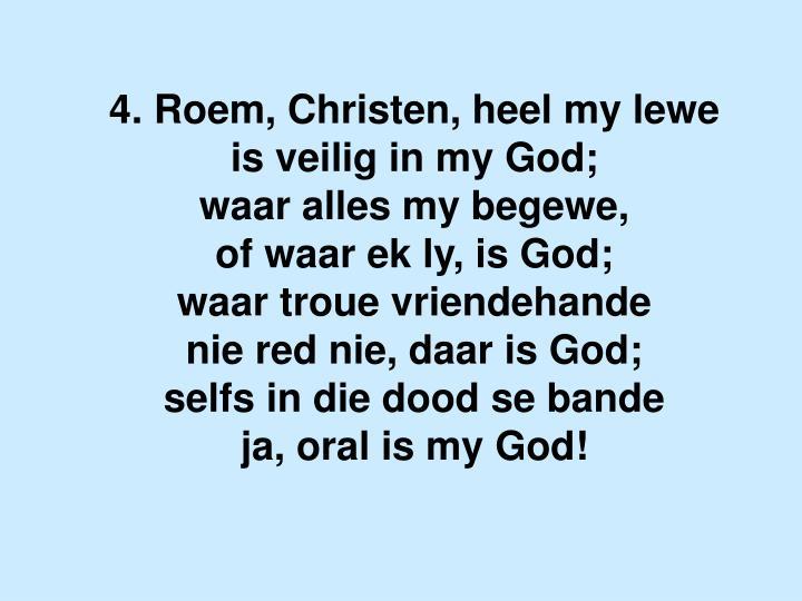 4. Roem, Christen, heel my lewe