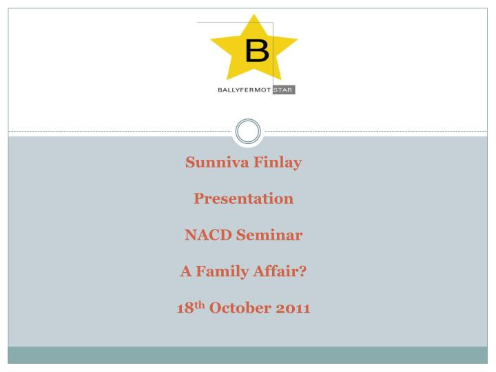 Sunniva finlay presentation nacd seminar a family affair 18 th october 2011