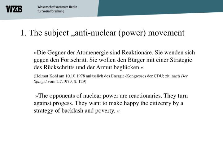 "1. The subject ""anti-nuclear (power) movement"