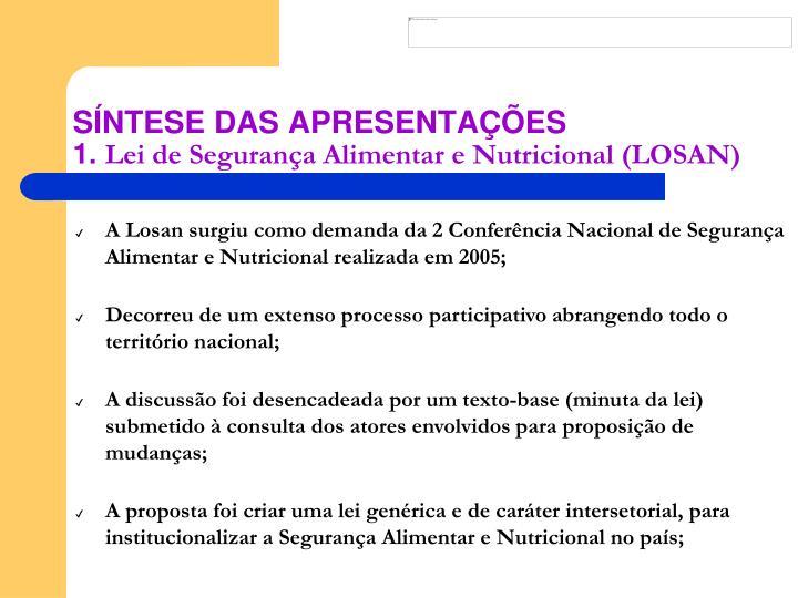 A Losan surgiu como demanda da 2 Conferência Nacional de Segurança Alimentar e Nutricional realizada em 2005;