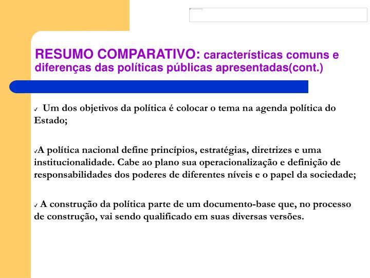 Um dos objetivos da política é colocar o tema na agenda política do Estado;