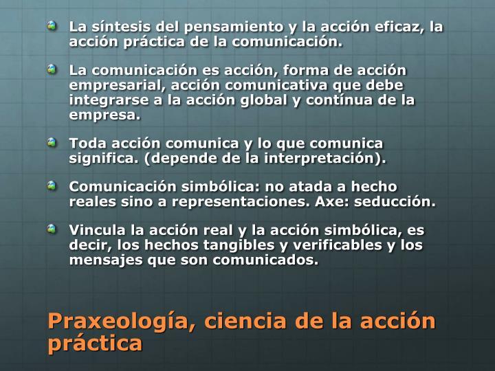La síntesis del pensamiento y la acción eficaz, la acción práctica de la comunicación.