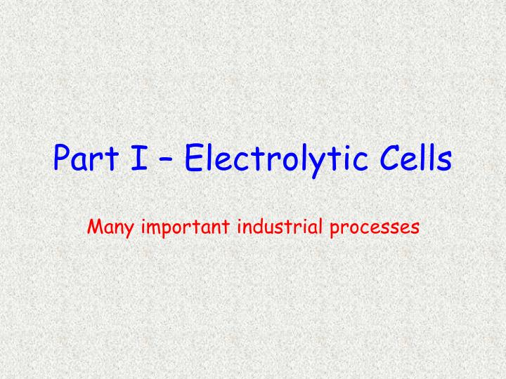 Part I – Electrolytic Cells