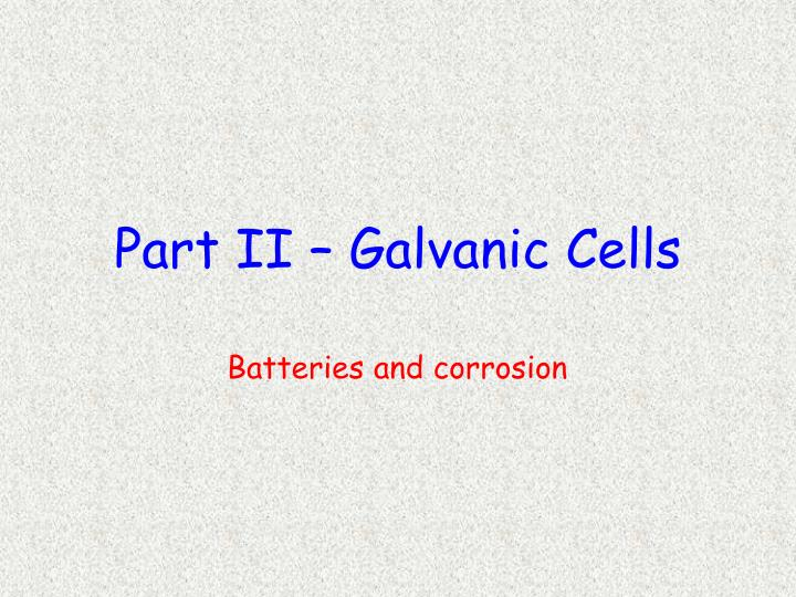 Part II – Galvanic Cells