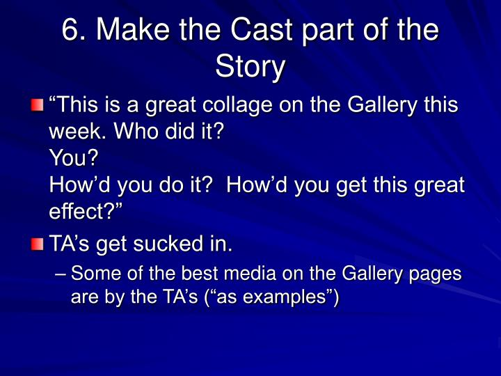 6. Make the Cast part of the Story