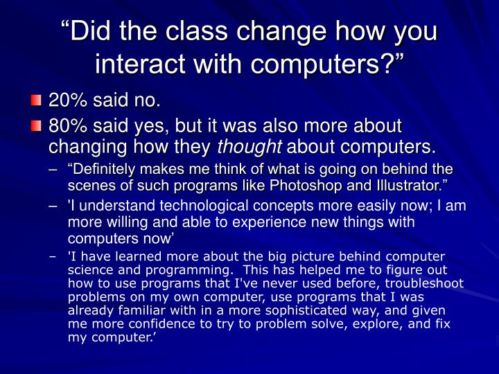 """Did the class change how you interact with computers?"""