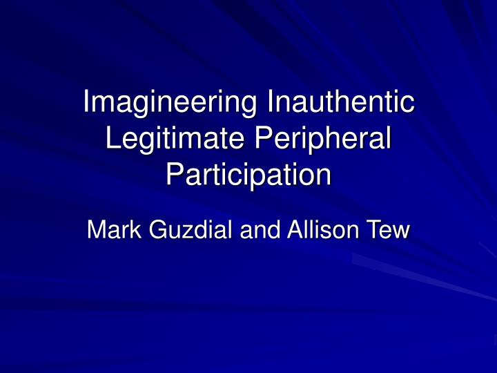 Imagineering inauthentic legitimate peripheral participation
