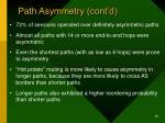 path asymmetry cont d