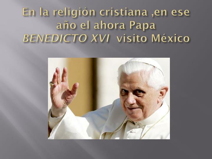 En la religión cristiana ,en ese año el ahora Papa