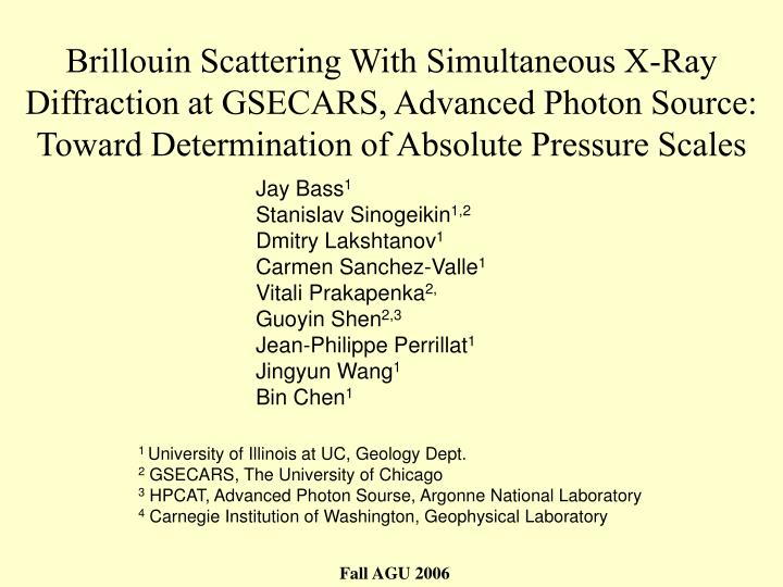 Brillouin Scattering With Simultaneous X-Ray Diffraction at GSECARS, Advanced Photon Source: Toward Determination of Absolute Pressure Scales
