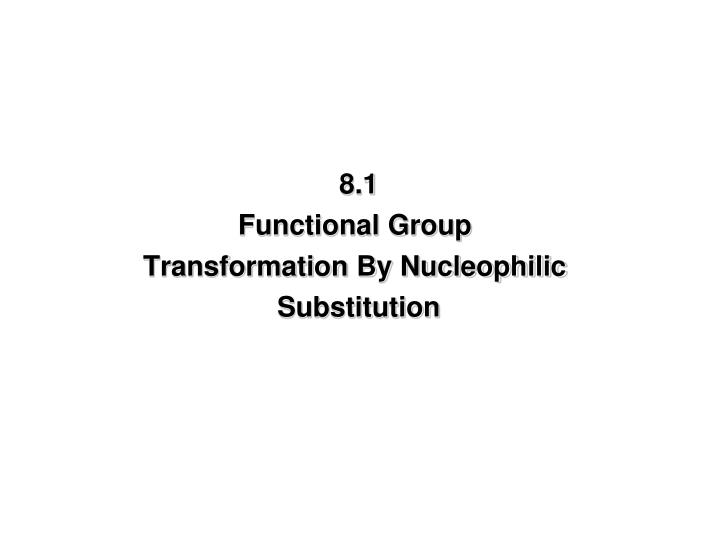 8 1 functional group transformation by nucleophilic substitution