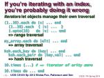 if you re iterating with an index you re probably doing it wrong