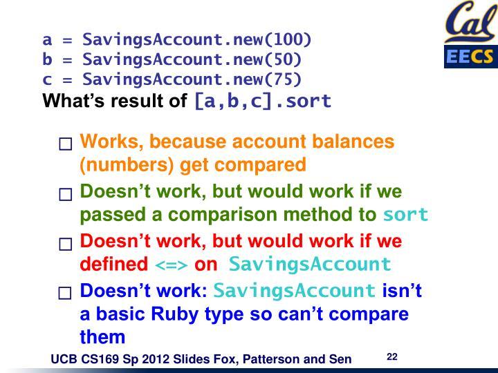 a = SavingsAccount.new(100)