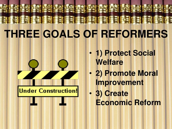 THREE GOALS OF REFORMERS