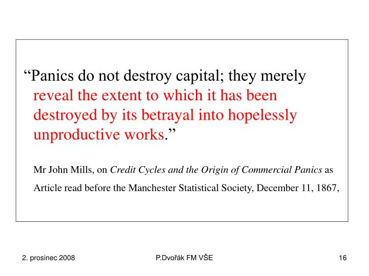 """Panics do not destroy capital; they merely"