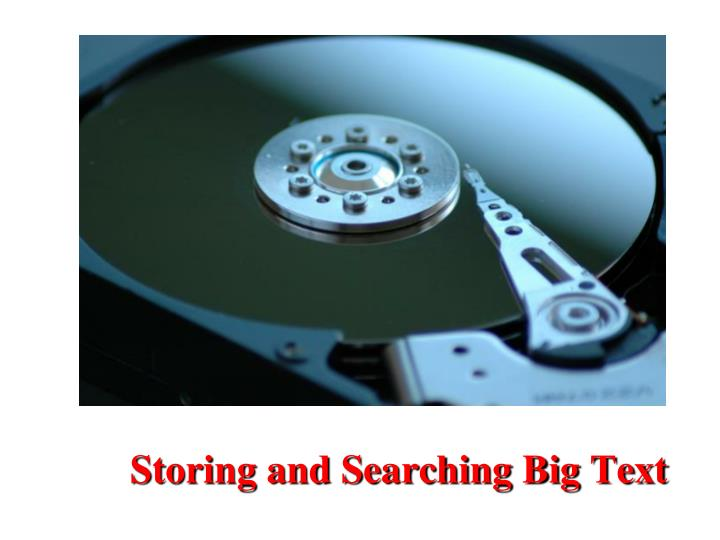 Storing and Searching Big Text