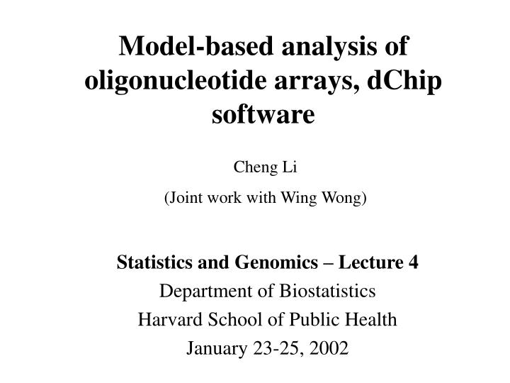 Model based analysis of oligonucleotide arrays dchip software