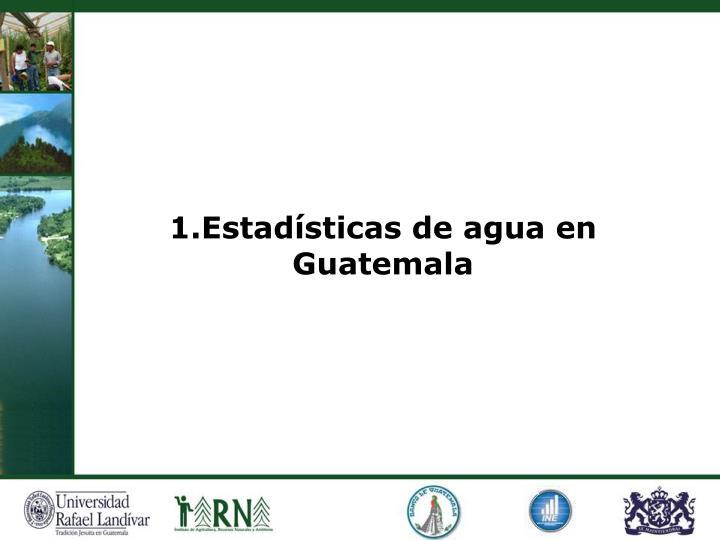 1.Estadísticas de agua en Guatemala