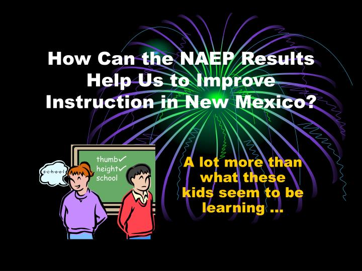 How Can the NAEP Results Help Us to Improve
