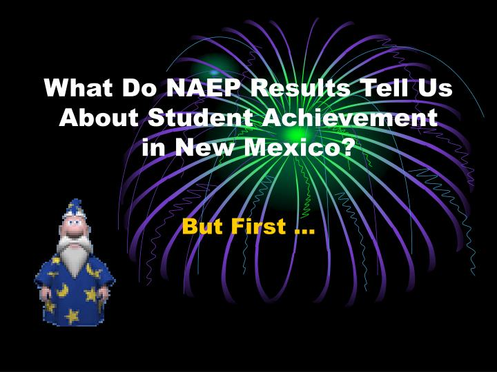 What Do NAEP Results Tell Us About Student Achievement in New Mexico?
