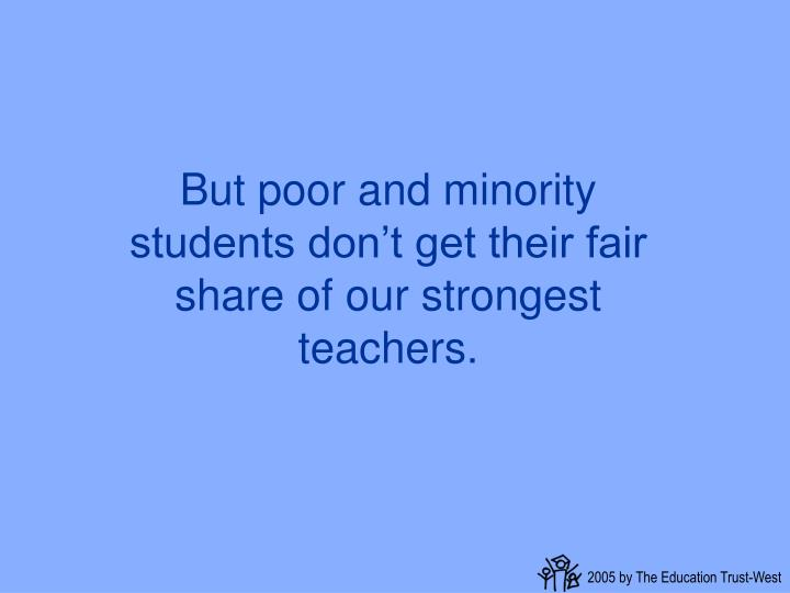 But poor and minority students don't get their fair share of our strongest teachers.