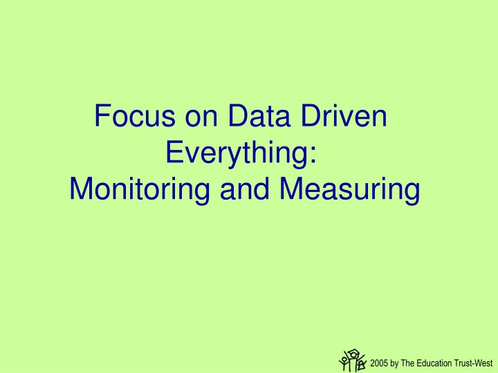 Focus on Data Driven Everything: