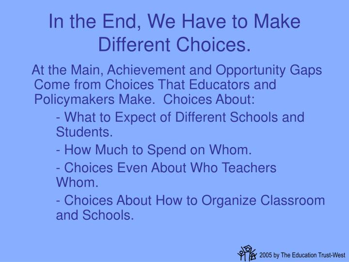 In the End, We Have to Make Different Choices.