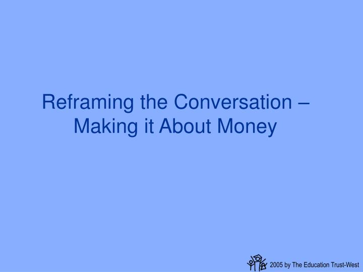 Reframing the Conversation – Making it About Money