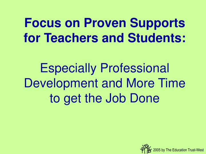 Focus on Proven Supports for Teachers and Students: