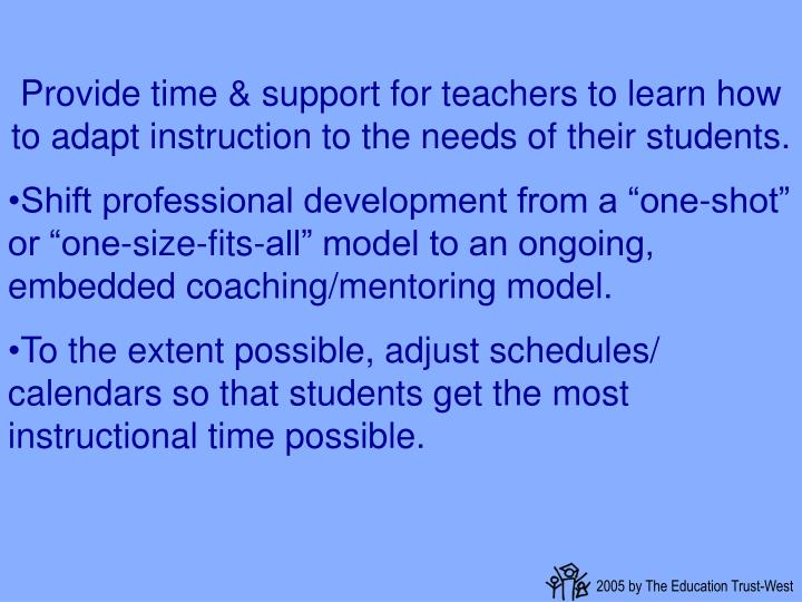 Provide time & support for teachers to learn how to adapt instruction to the needs of their students.