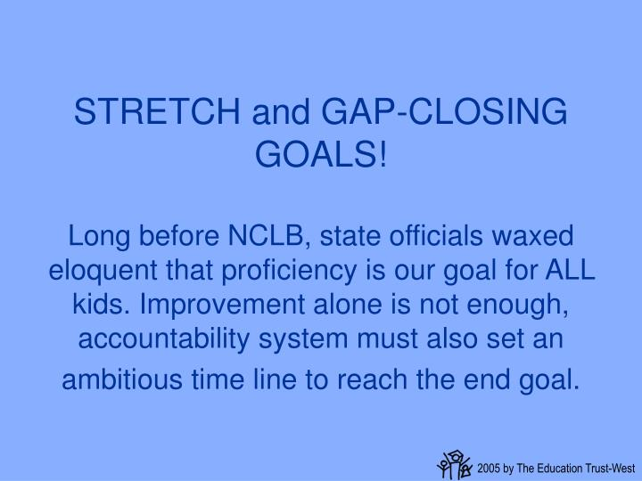 STRETCH and GAP-CLOSING GOALS!