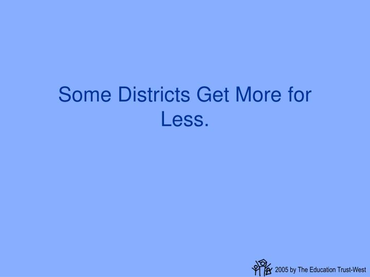 Some Districts Get More for Less.
