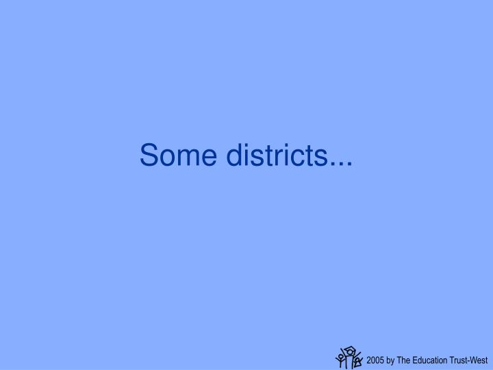 Some districts...