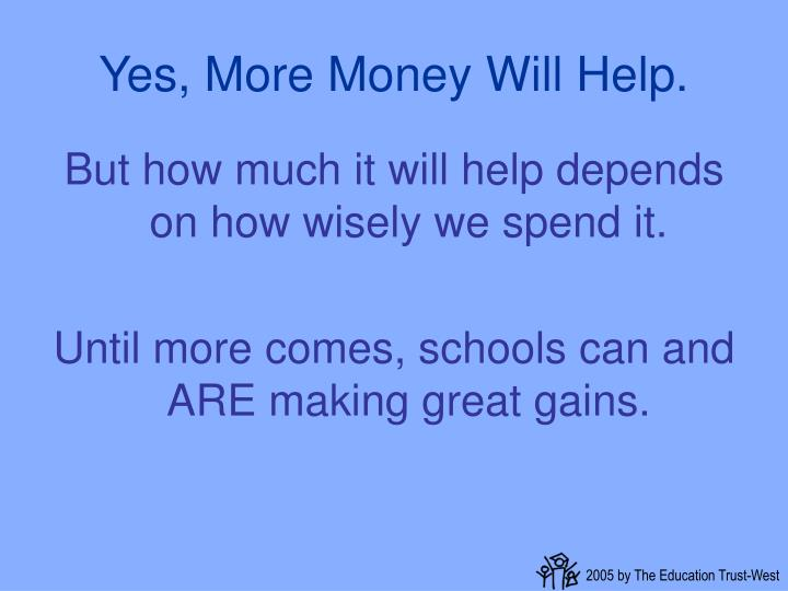 Yes, More Money Will Help.