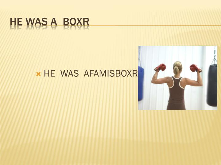He was a boxr
