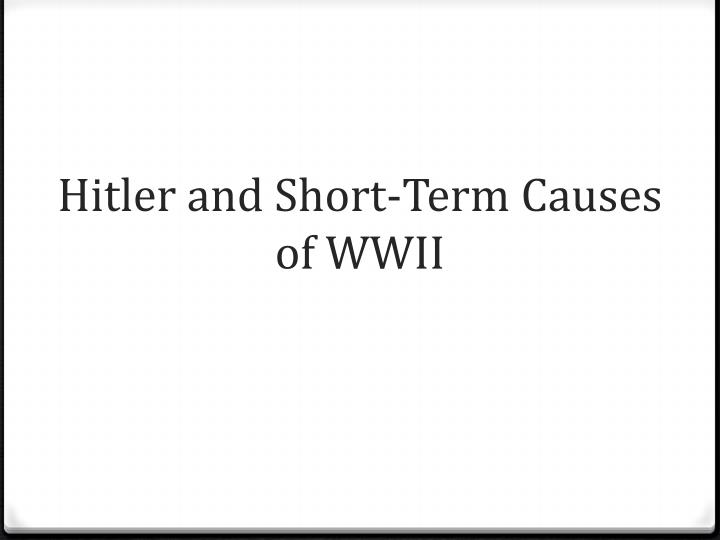 Hitler and Short-Term Causes of WWII