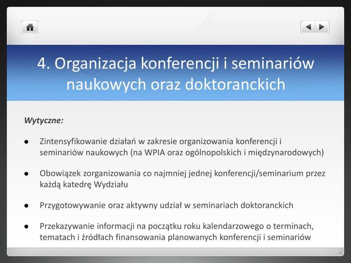 4. Organizacja konferencji i seminariów naukowych oraz doktoranckich