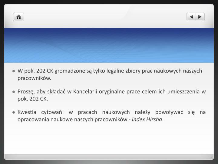 W pok. 202 CK gromadzone są tylko legalne zbiory prac naukowych naszych pracowników.