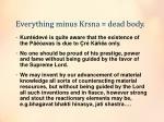 everything minus krsna dead body