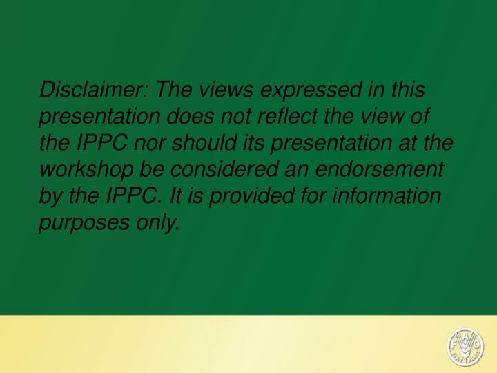 Disclaimer: The views expressed in this presentation does not reflect the view of the IPPC nor should its presentation at the workshop be considered an endorsement by the IPPC. It is provided for information purposes only.