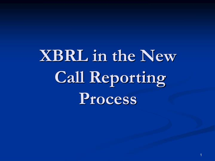 Xbrl in the new call reporting process