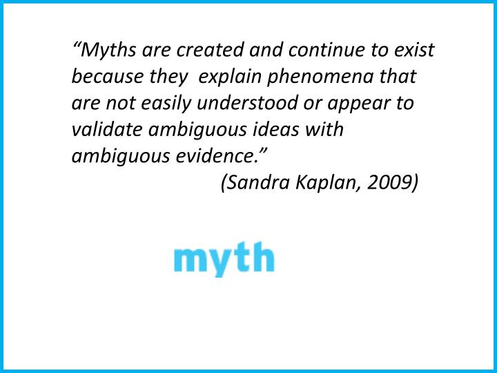 """Myths are created and continue to exist because they  explain phenomena that are not easily unde..."