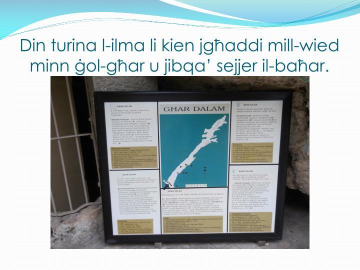 Din turina l-ilma li kien jgħaddi mill-wied minn ġol-għar u jibqa' sejjer il-baħar.