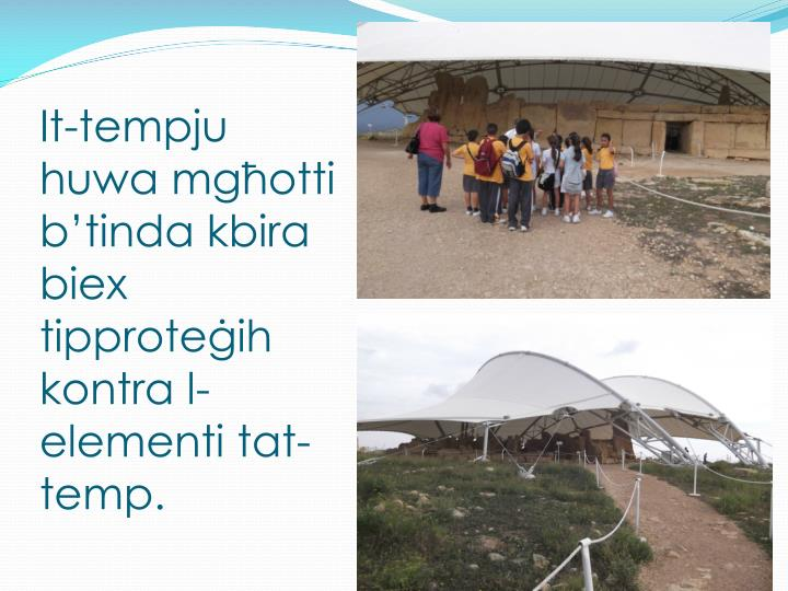 It-tempju huwa mgħotti b'tinda kbira biex tipproteġih kontra l-elementi tat-temp.
