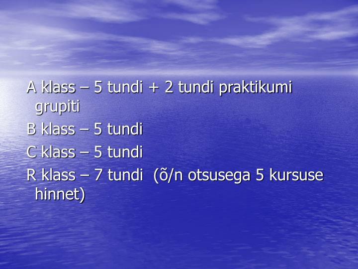 A klass – 5 tundi + 2 tundi praktikumi grupiti