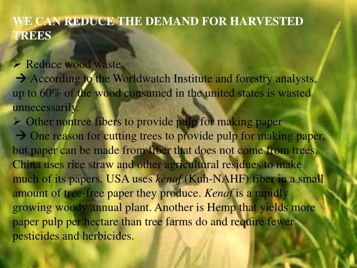 WE CAN REDUCE THE DEMAND FOR HARVESTED TREES