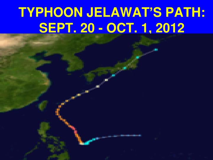 TYPHOON JELAWAT'S PATH: SEPT. 20 - OCT. 1, 2012