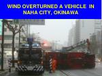 wind overturned a vehicle in naha city okinawa