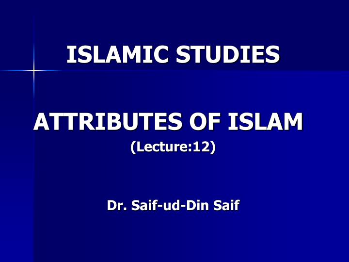 Islamic studies attributes of islam lecture 12 dr saif ud din saif